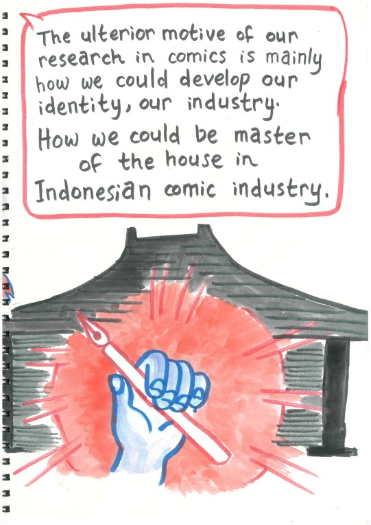 """Another speech bubble from Alva: """"The ulterior motive of our research in comics is mainly how we could develop our identity, our industry. How we could be master of the house in Indonesian comic industry."""" The image below the speech bubble is of a hand wielding a pen, in front of the silhouette of a traditional Javanese house. In a departure from the visual conventions of my other drawings in the presentation, the hand is colored in to show a darker skin tone."""